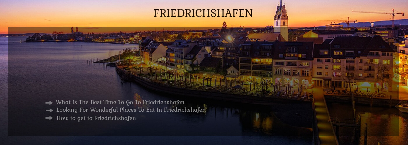 Friedrichshafen, Germany Travel Guide - Top Attractions and Hotels To Stay