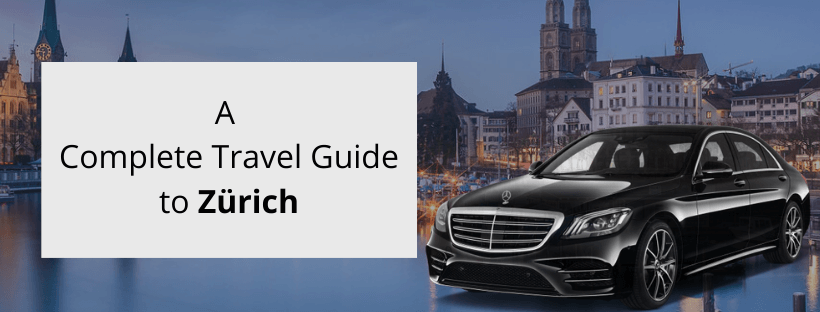 A Perfect Travel Guide To Zurich, Switzerland - Noble Transfer