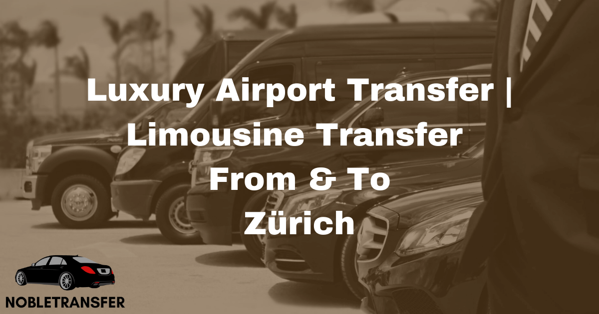 Get airport transfers at reasonable prices and visit the surrounding areas in Zürich